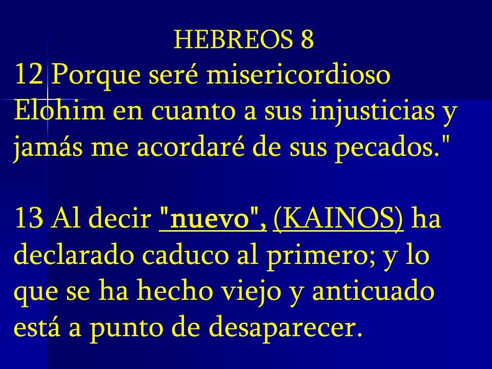 HEBREOS 8 12 Porque seré misericordioso Elohim en cuanto a sus injusticias y jamás me acordaré de sus pecados.