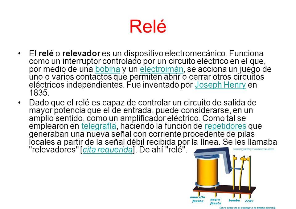 Relé El relé o relevador es un dispositivo electromecánico. Funciona como un interruptor controlado por un circuito eléctrico en el que, por medio de