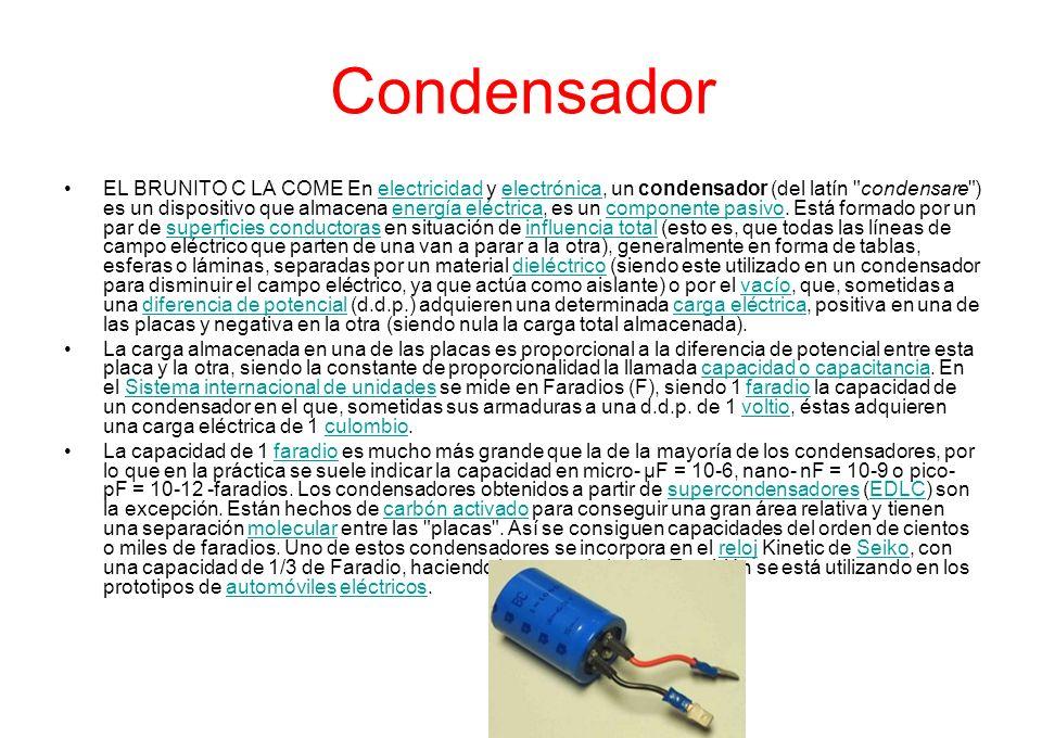 Condensador EL BRUNITO C LA COME En electricidad y electrónica, un condensador (del latín
