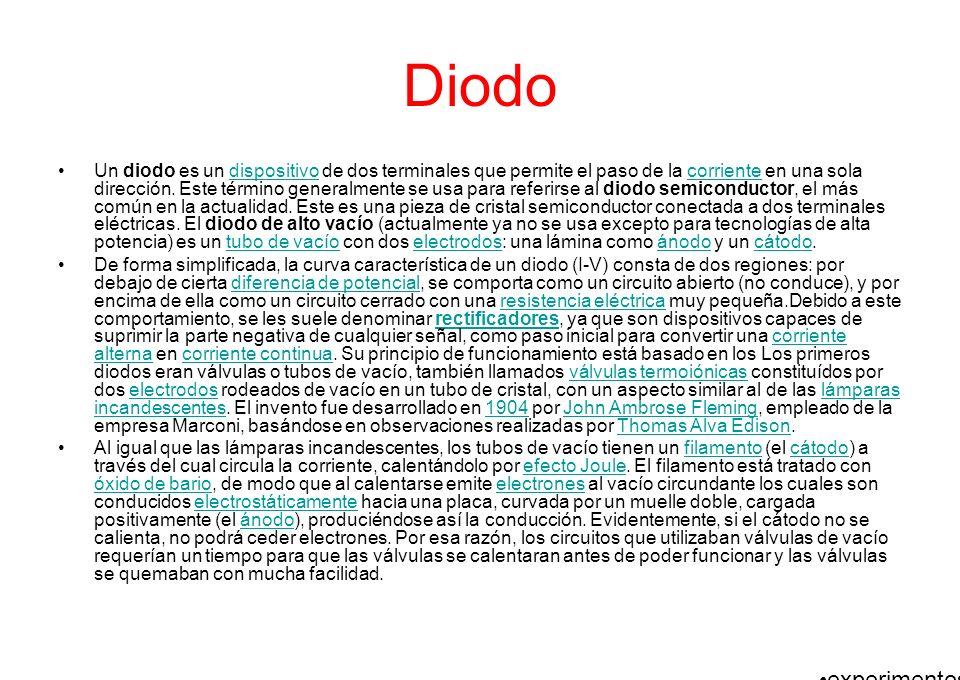 Diodo Un diodo es un dispositivo de dos terminales que permite el paso de la corriente en una sola dirección. Este término generalmente se usa para re