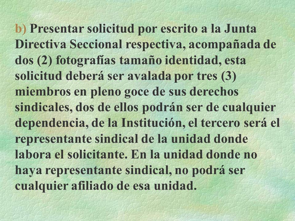 CAPITULO III REQUISITOS DE ADMISION Y READMISION ART. 8.- Para ser miembro del Sindicato se requiere: a) Prestar sus servicios en cualquier dependenci