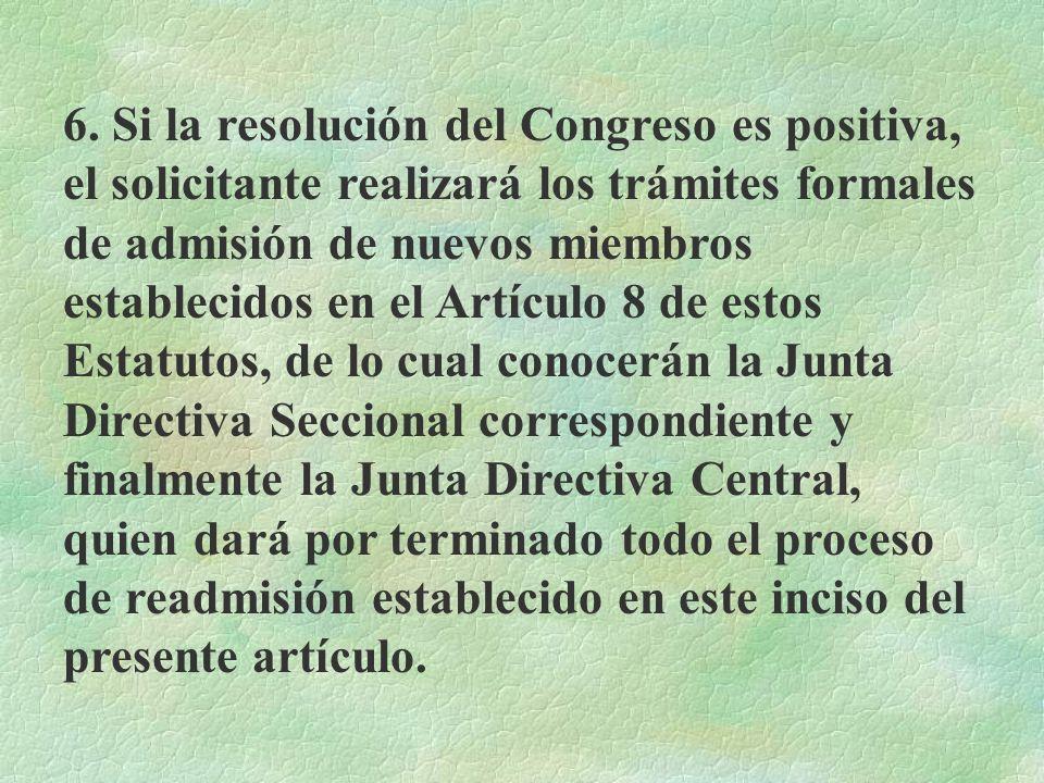 5. Cualquiera que fuera la resolución que el Congreso tomare sobre la solicitud de readmisión presentada. Esta será comunicada por la Junta Directiva