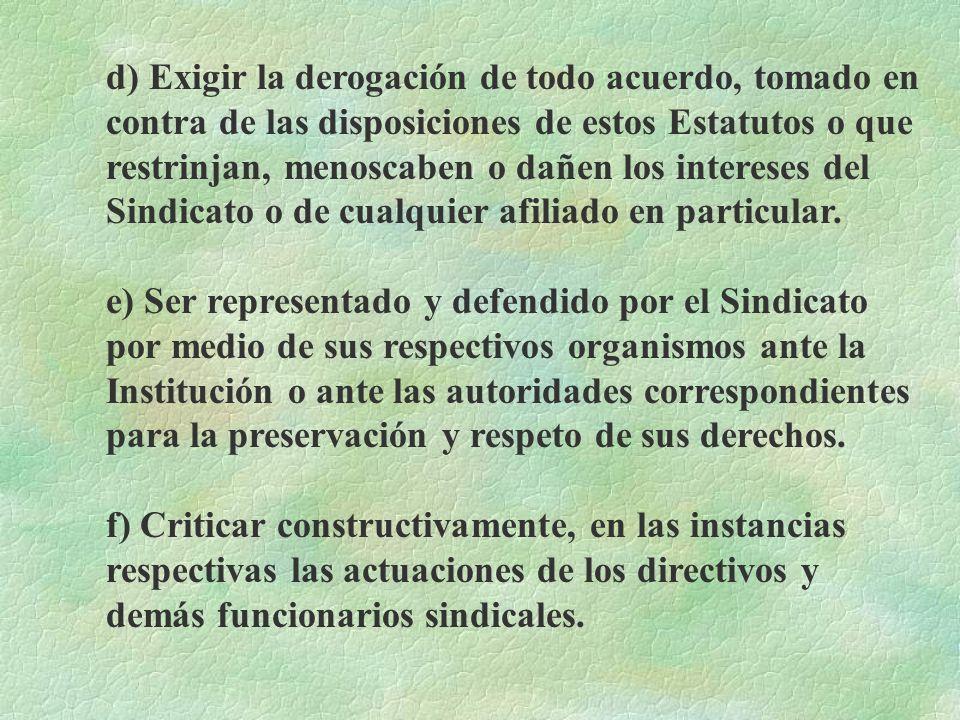 c) Demandar por los canales correspondientes a los miembros de las Juntas Directivas y demás organismos sindicales la estricta observancia de los pres