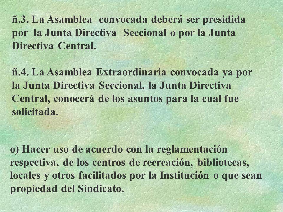 ñ) Solicitar convocatoria a Asamblea General Extraordinaria en la forma siguiente: ñ.1. 25% de sus afiliados o más en pleno goce de sus derechos sindi
