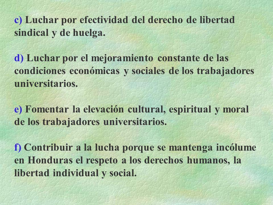 CAPITULO II FINES Y OBJETIVOS DEL SINDICATO ART. 6.- El Sindicato se propone los siguientes fines: a)Luchar por la unidad de los trabajadores universi