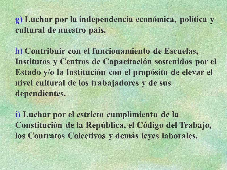 c) Luchar por efectividad del derecho de libertad sindical y de huelga. d) Luchar por el mejoramiento constante de las condiciones económicas y social