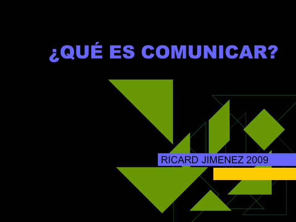 ¿QUÉ ES COMUNICAR? RICARD JIMENEZ 2009