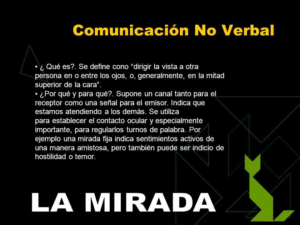 Comunicación No Verbal ¿ Qué es?. Se define cono dirigir la vista a otra persona en o entre los ojos, o, generalmente, en la mitad superior de la cara