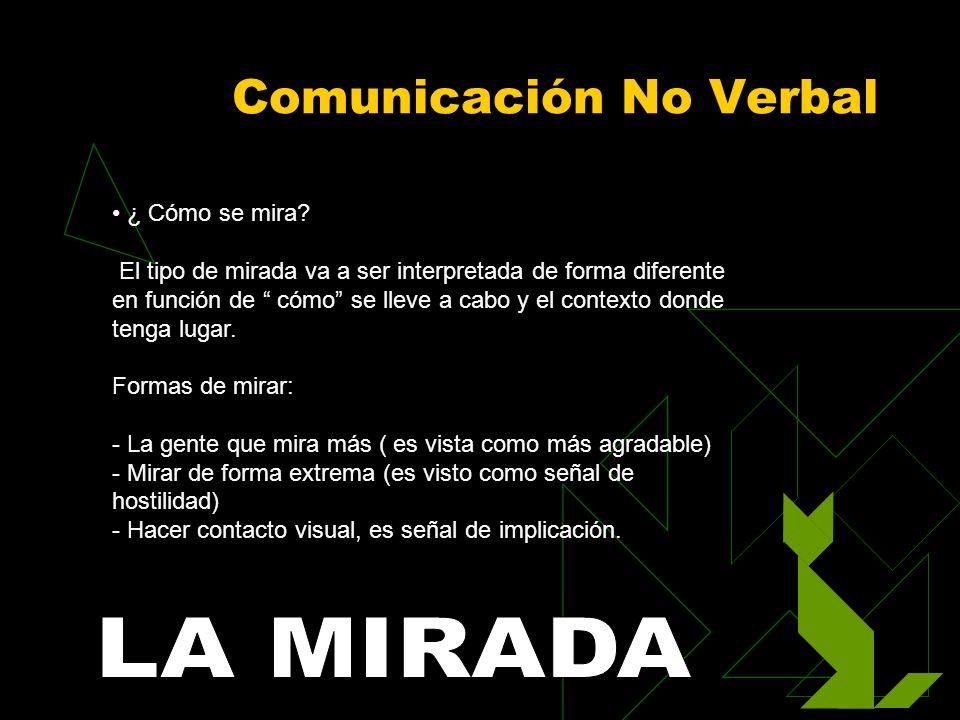Comunicación No Verbal ¿ Cómo se mira? El tipo de mirada va a ser interpretada de forma diferente en función de cómo se lleve a cabo y el contexto don