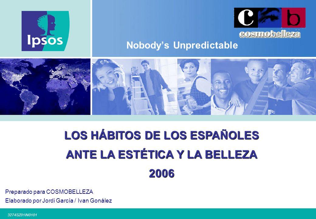 3274SZ01IN0101 Nobodys Unpredictable LOS HÁBITOS DE LOS ESPAÑOLES ANTE LA ESTÉTICA Y LA BELLEZA 2006 Preparado para COSMOBELLEZA Elaborado por Jordi García / Ivan Gonález