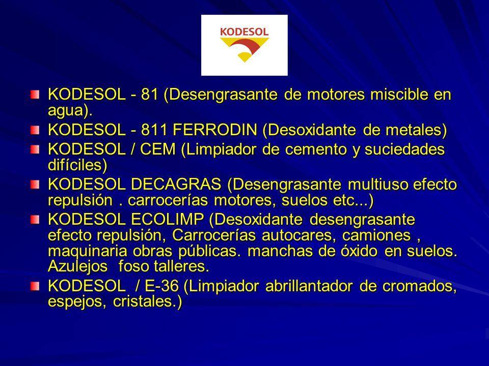 KODESOL -/ J-07 ((Líquido para máquinas lavadoras de piezas).(Homologado INTA). KODESOL / J-14 (Desengrasante en seco) KODESOL / M-17 (Desengrasante e