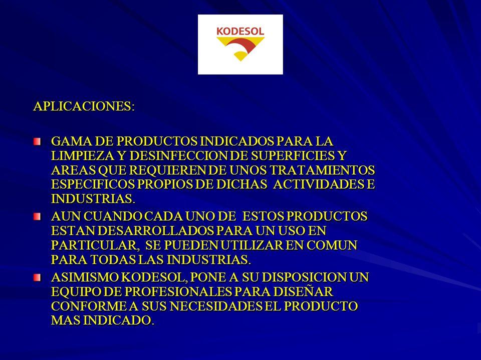 APLICACIONES: GAMA DE PRODUCTOS INDICADOS PARA LA LIMPIEZA Y DESINFECCION DE SUPERFICIES Y AREAS QUE REQUIEREN DE UNOS TRATAMIENTOS ESPECIFICOS PROPIOS DE DICHAS ACTIVIDADES E INDUSTRIAS.