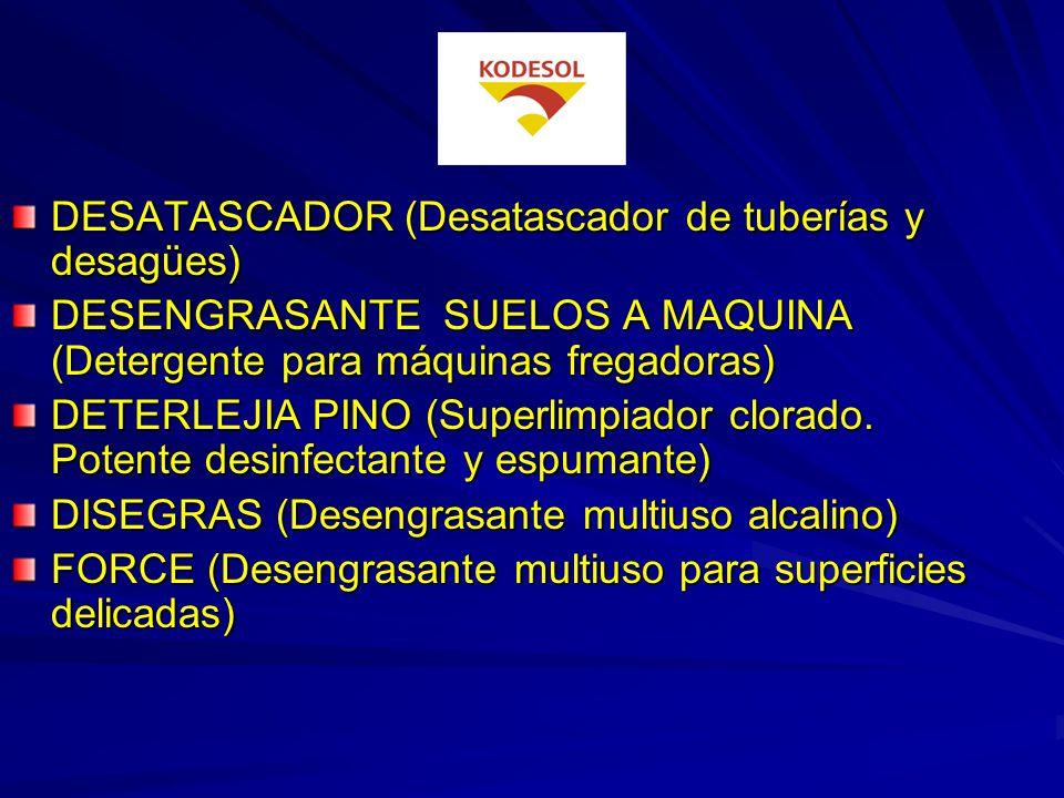 DESATASCADOR (Desatascador de tuberías y desagües) DESENGRASANTE SUELOS A MAQUINA (Detergente para máquinas fregadoras) DETERLEJIA PINO (Superlimpiador clorado.