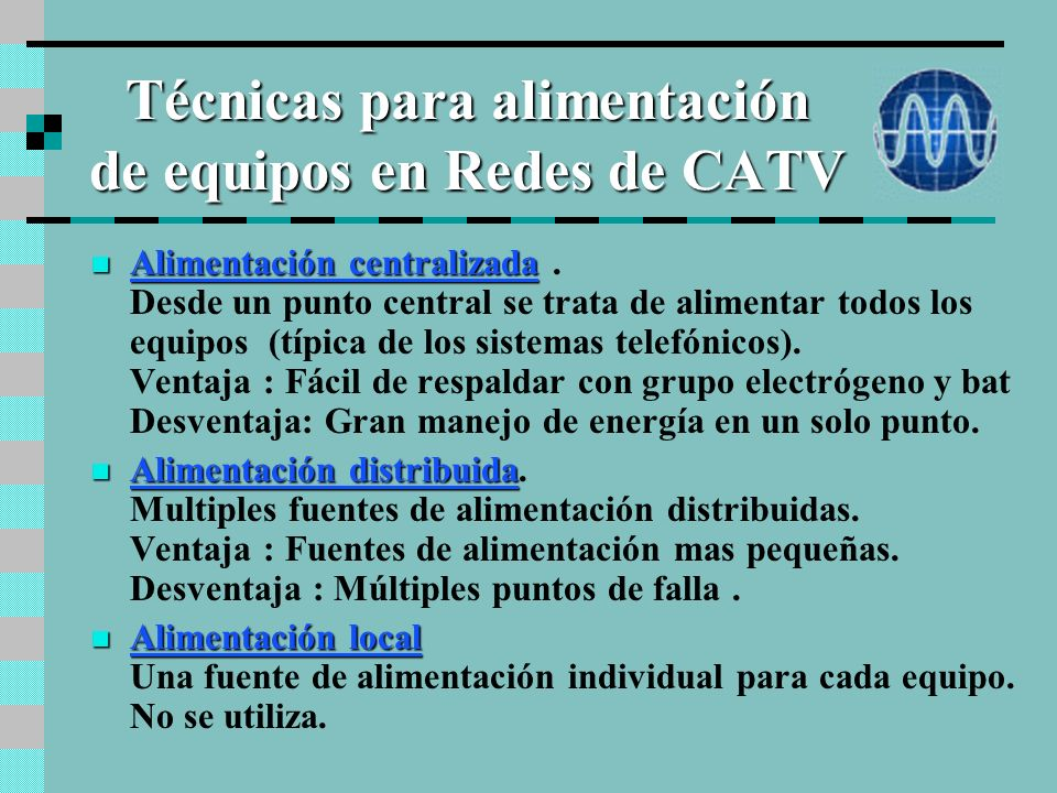 Agenda Técnicas para alimentación de equipos en redes de CATV. Diferentes tipos de fuentes de alimentación. Métodos de inserción de la alimentación. C