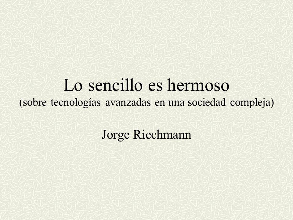 Lo sencillo es hermoso (sobre tecnologías avanzadas en una sociedad compleja) Jorge Riechmann