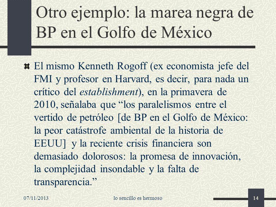 07/11/2013lo sencillo es hermoso14 Otro ejemplo: la marea negra de BP en el Golfo de México El mismo Kenneth Rogoff (ex economista jefe del FMI y prof