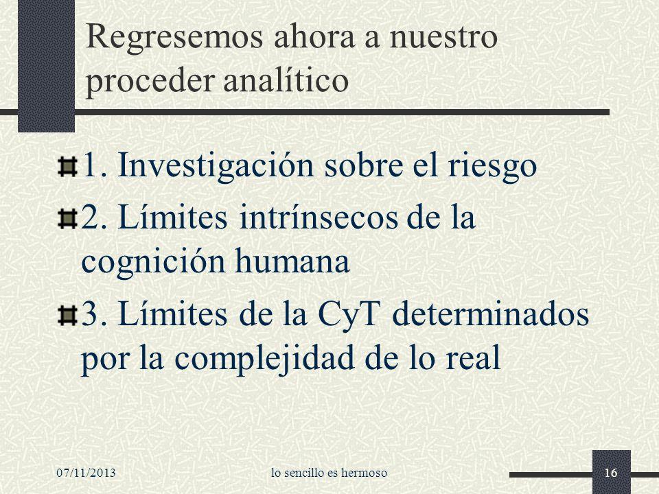 07/11/2013lo sencillo es hermoso16 Regresemos ahora a nuestro proceder analítico 1. Investigación sobre el riesgo 2. Límites intrínsecos de la cognici