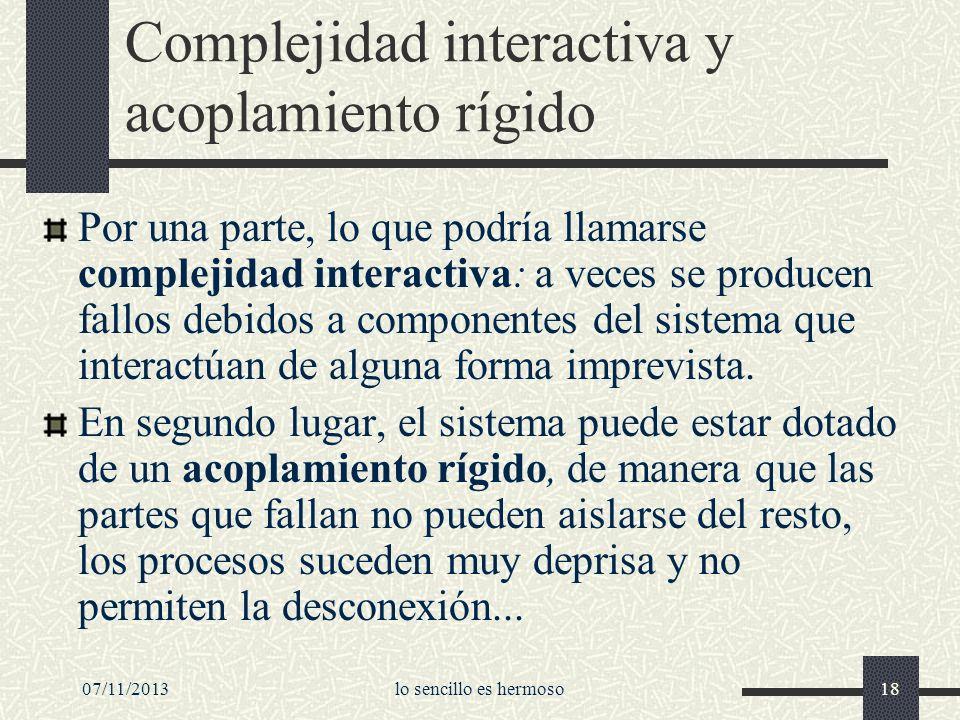 07/11/2013lo sencillo es hermoso18 Complejidad interactiva y acoplamiento rígido Por una parte, lo que podría llamarse complejidad interactiva: a vece