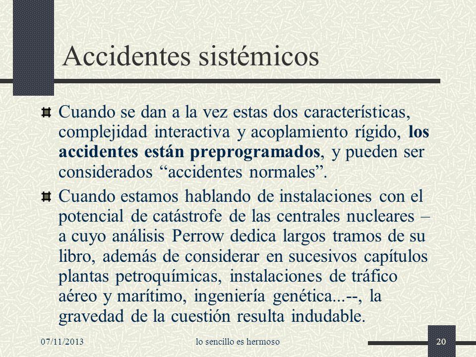 07/11/2013lo sencillo es hermoso20 Accidentes sistémicos Cuando se dan a la vez estas dos características, complejidad interactiva y acoplamiento rígi