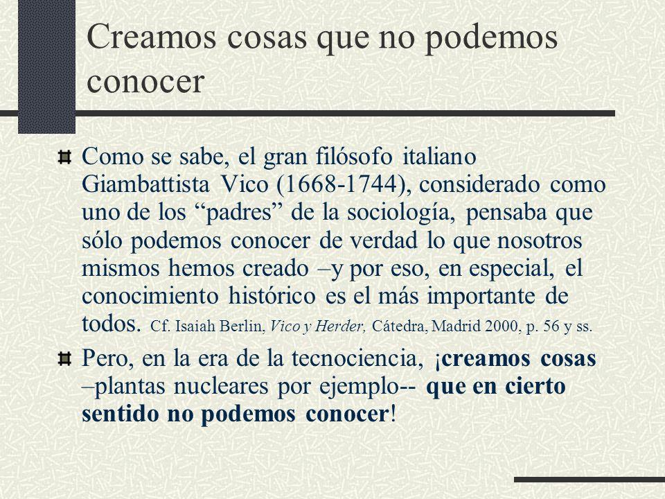 Creamos cosas que no podemos conocer Como se sabe, el gran filósofo italiano Giambattista Vico (1668-1744), considerado como uno de los padres de la s