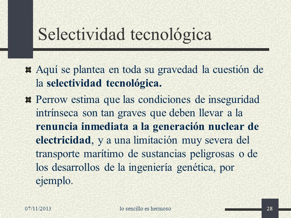 07/11/2013lo sencillo es hermoso28 Selectividad tecnológica Aquí se plantea en toda su gravedad la cuestión de la selectividad tecnológica. Perrow est