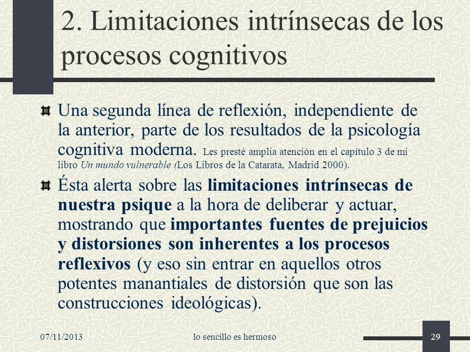 07/11/2013lo sencillo es hermoso29 2. Limitaciones intrínsecas de los procesos cognitivos Una segunda línea de reflexión, independiente de la anterior