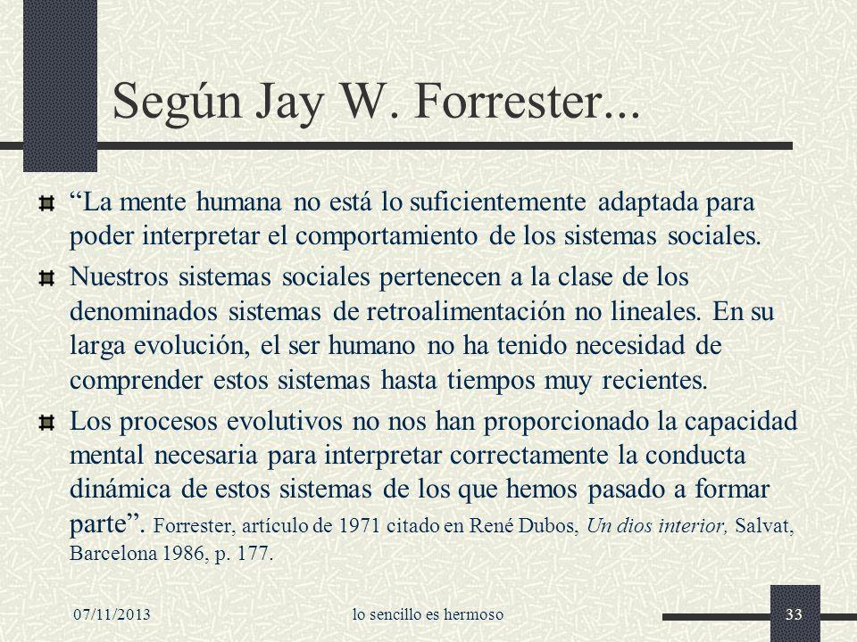 07/11/2013lo sencillo es hermoso33 Según Jay W. Forrester... La mente humana no está lo suficientemente adaptada para poder interpretar el comportamie