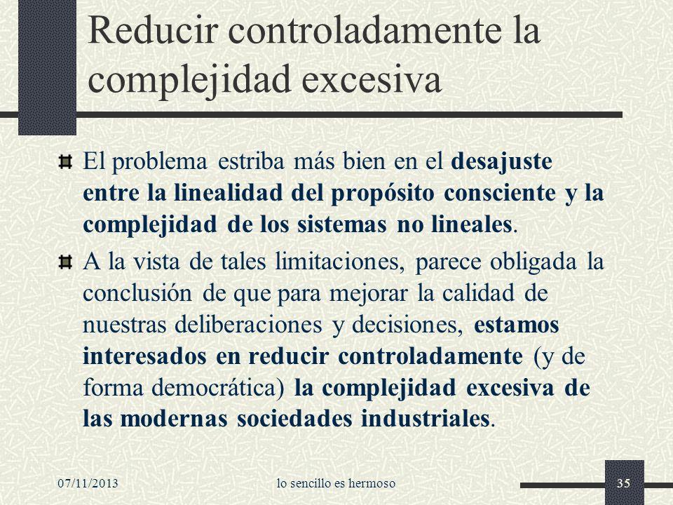 07/11/2013lo sencillo es hermoso35 Reducir controladamente la complejidad excesiva El problema estriba más bien en el desajuste entre la linealidad de