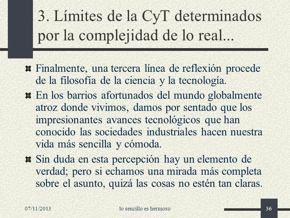 07/11/2013lo sencillo es hermoso36 3. Límites de la CyT determinados por la complejidad de lo real... Finalmente, una tercera línea de reflexión proce