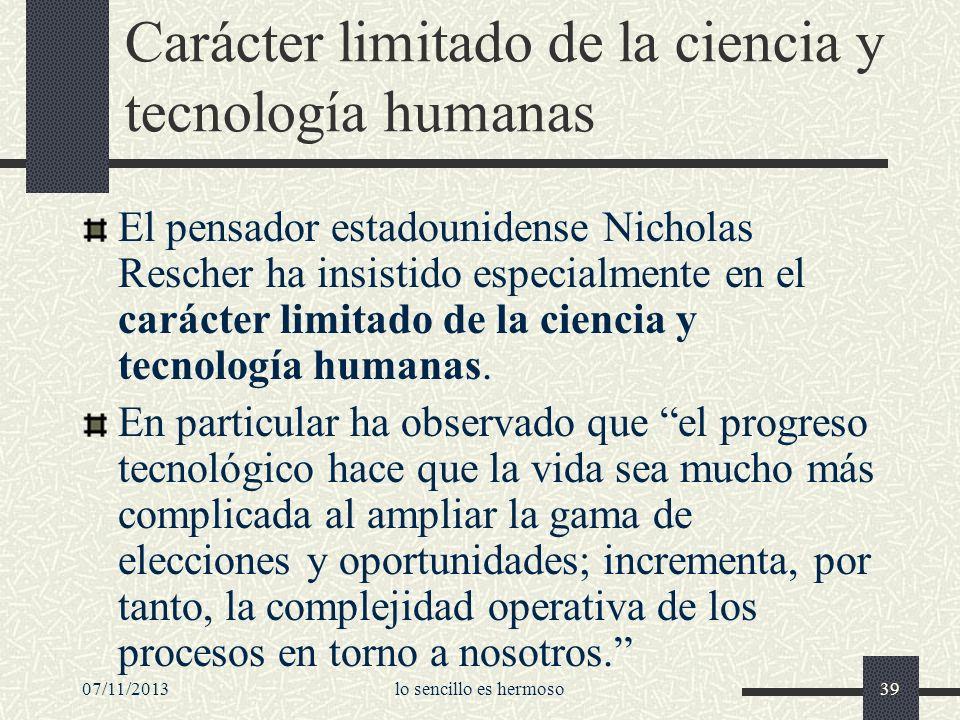 Carácter limitado de la ciencia y tecnología humanas El pensador estadounidense Nicholas Rescher ha insistido especialmente en el carácter limitado de