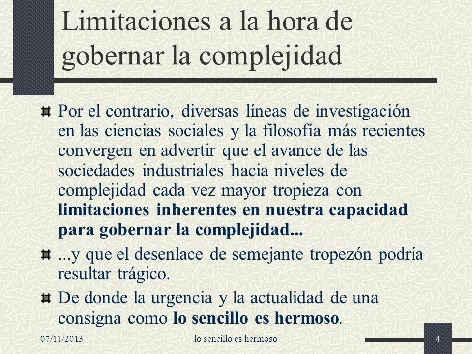 07/11/2013lo sencillo es hermoso4 Limitaciones a la hora de gobernar la complejidad Por el contrario, diversas líneas de investigación en las ciencias