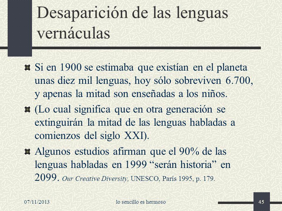 07/11/2013lo sencillo es hermoso45 Desaparición de las lenguas vernáculas Si en 1900 se estimaba que existían en el planeta unas diez mil lenguas, hoy
