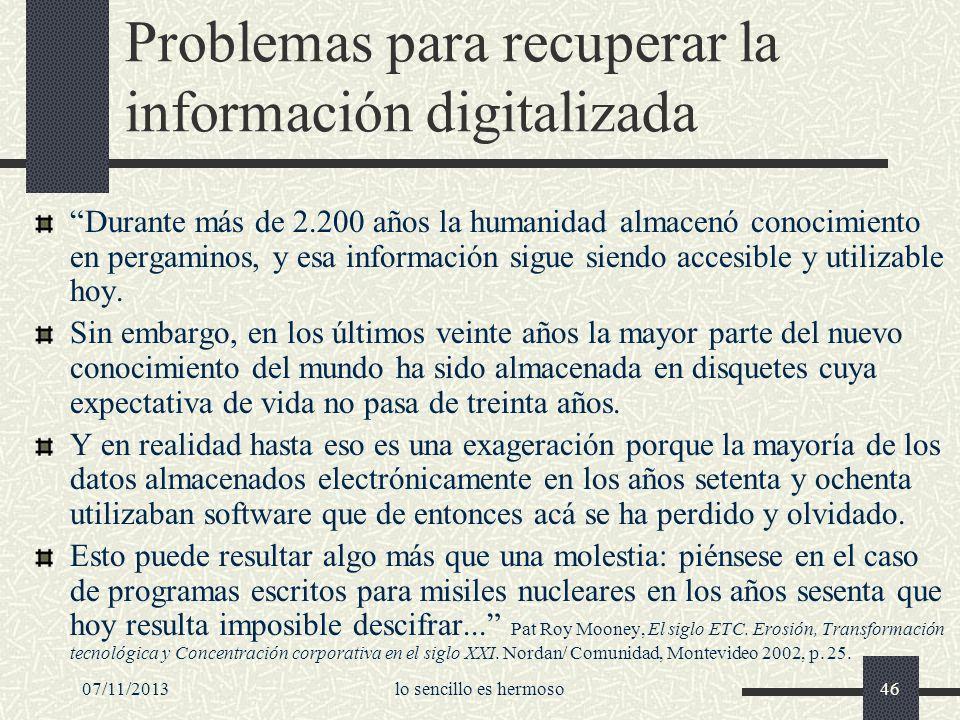 07/11/2013lo sencillo es hermoso46 Problemas para recuperar la información digitalizada Durante más de 2.200 años la humanidad almacenó conocimiento e