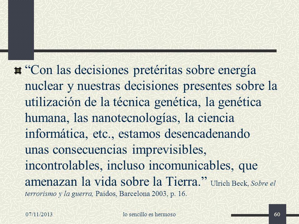 07/11/2013lo sencillo es hermoso60 Con las decisiones pretéritas sobre energía nuclear y nuestras decisiones presentes sobre la utilización de la técn