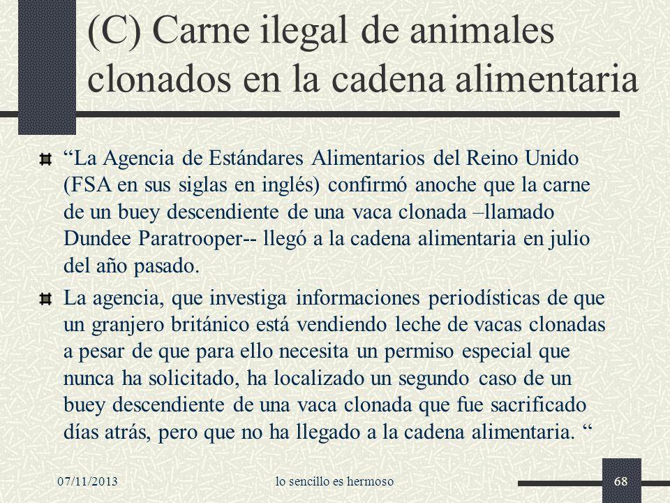 (C) Carne ilegal de animales clonados en la cadena alimentaria La Agencia de Estándares Alimentarios del Reino Unido (FSA en sus siglas en inglés) con