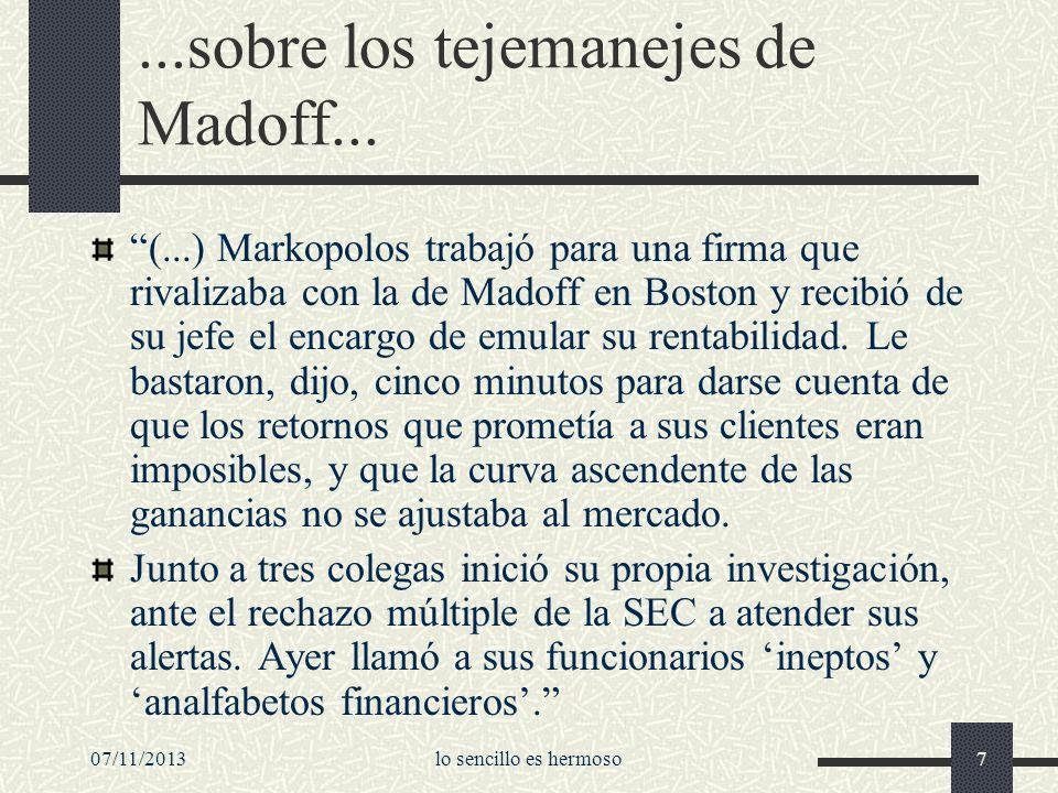07/11/2013lo sencillo es hermoso7...sobre los tejemanejes de Madoff... (...) Markopolos trabajó para una firma que rivalizaba con la de Madoff en Bost