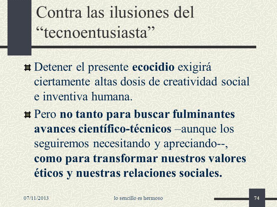 07/11/2013lo sencillo es hermoso74 Contra las ilusiones del tecnoentusiasta Detener el presente ecocidio exigirá ciertamente altas dosis de creativida