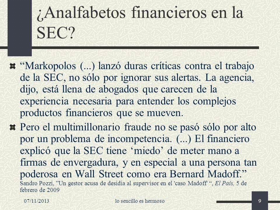 07/11/2013lo sencillo es hermoso9 ¿Analfabetos financieros en la SEC? Markopolos (...) lanzó duras críticas contra el trabajo de la SEC, no sólo por i