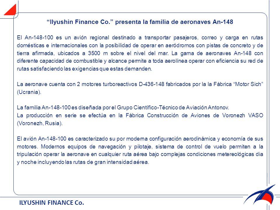 ILYUSHIN FINANCE Co. Ilyushin Finance Cо. presenta la familia de aeronaves An-148 El An-148-100 es un avión regional destinado a transportar pasajeros