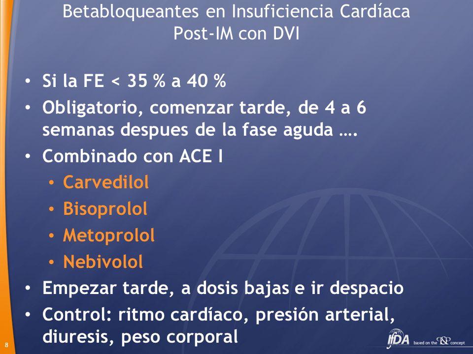 8 Betabloqueantes en Insuficiencia Cardíaca Post-IM con DVI Si la FE < 35 % a 40 % Obligatorio, comenzar tarde, de 4 a 6 semanas despues de la fase ag