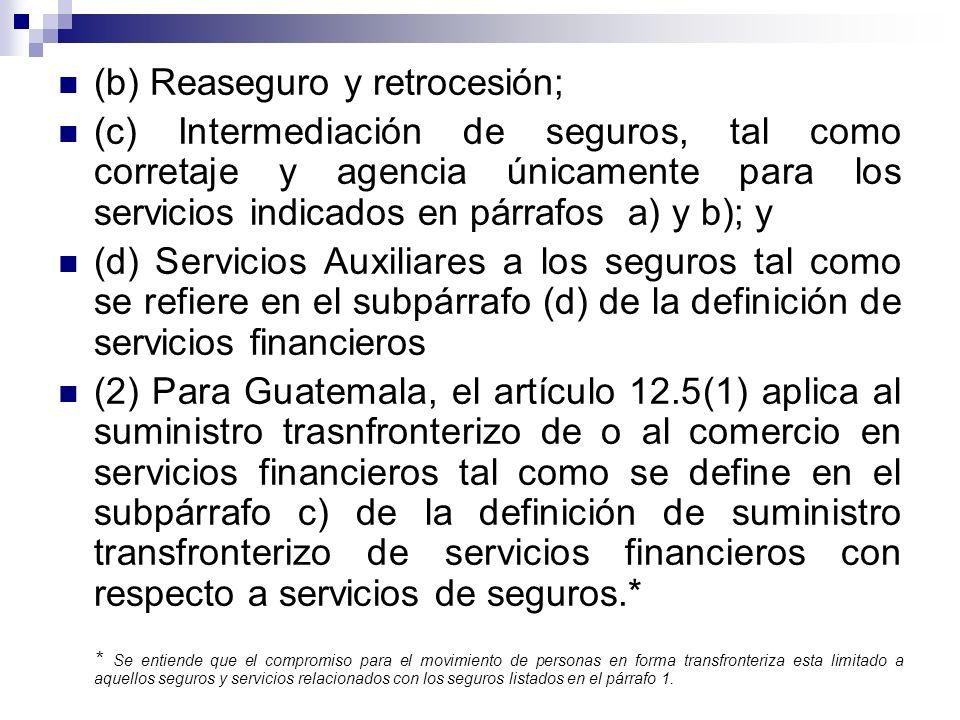 (b) Reaseguro y retrocesión; (c) Intermediación de seguros, tal como corretaje y agencia únicamente para los servicios indicados en párrafos a) y b);