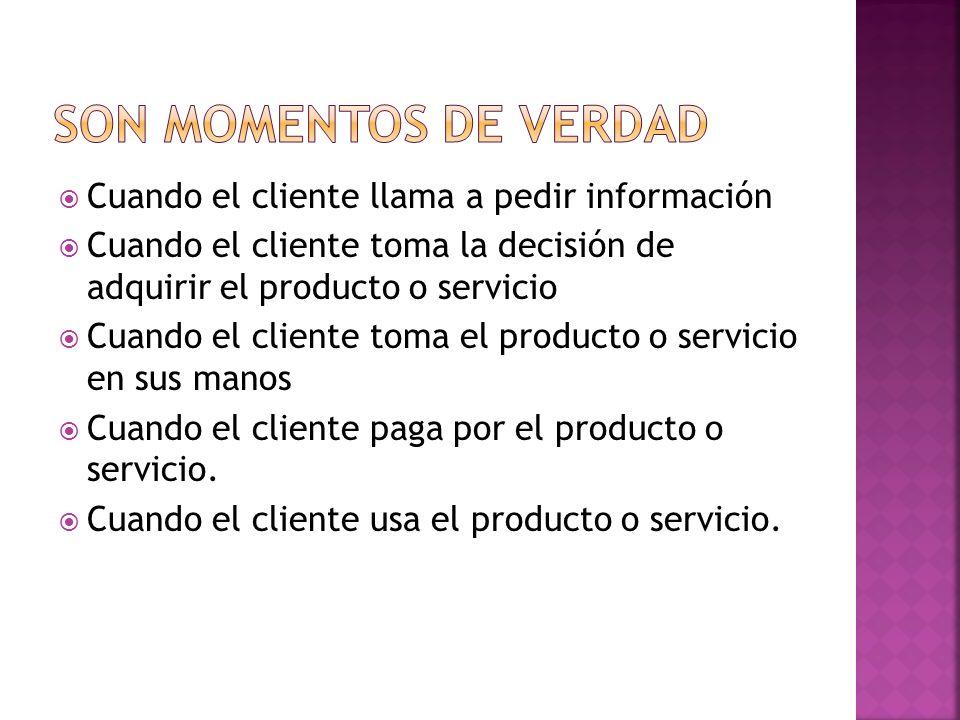 Cuando el cliente llama a pedir información Cuando el cliente toma la decisión de adquirir el producto o servicio Cuando el cliente toma el producto o