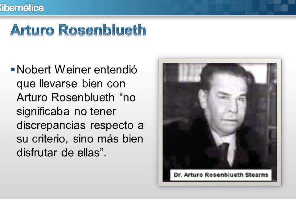 Nobert Weiner entendió que llevarse bien con Arturo Rosenblueth no significaba no tener discrepancias respecto a su criterio, sino más bien disfrutar