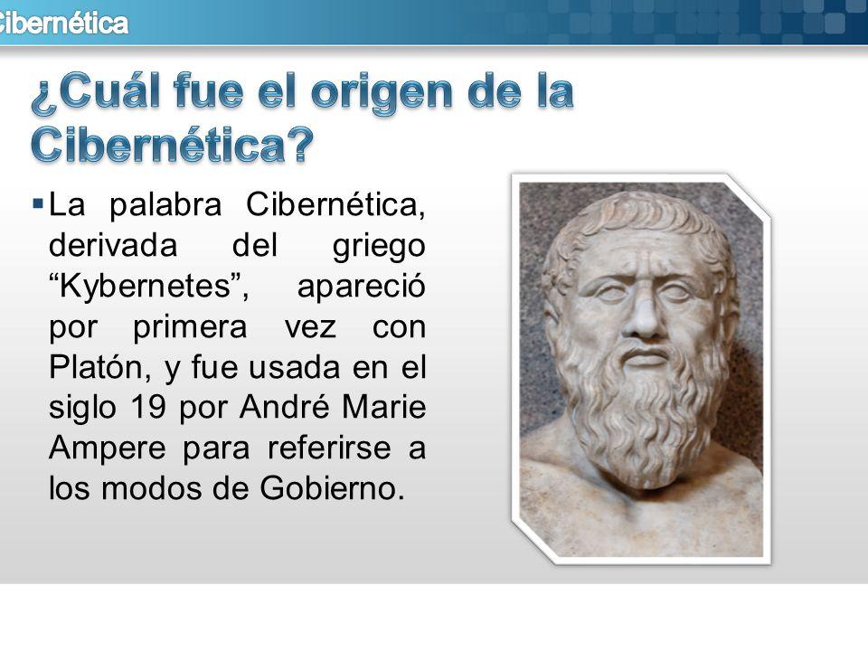 La palabra Cibernética, derivada del griego Kybernetes, apareció por primera vez con Platón, y fue usada en el siglo 19 por André Marie Ampere para re