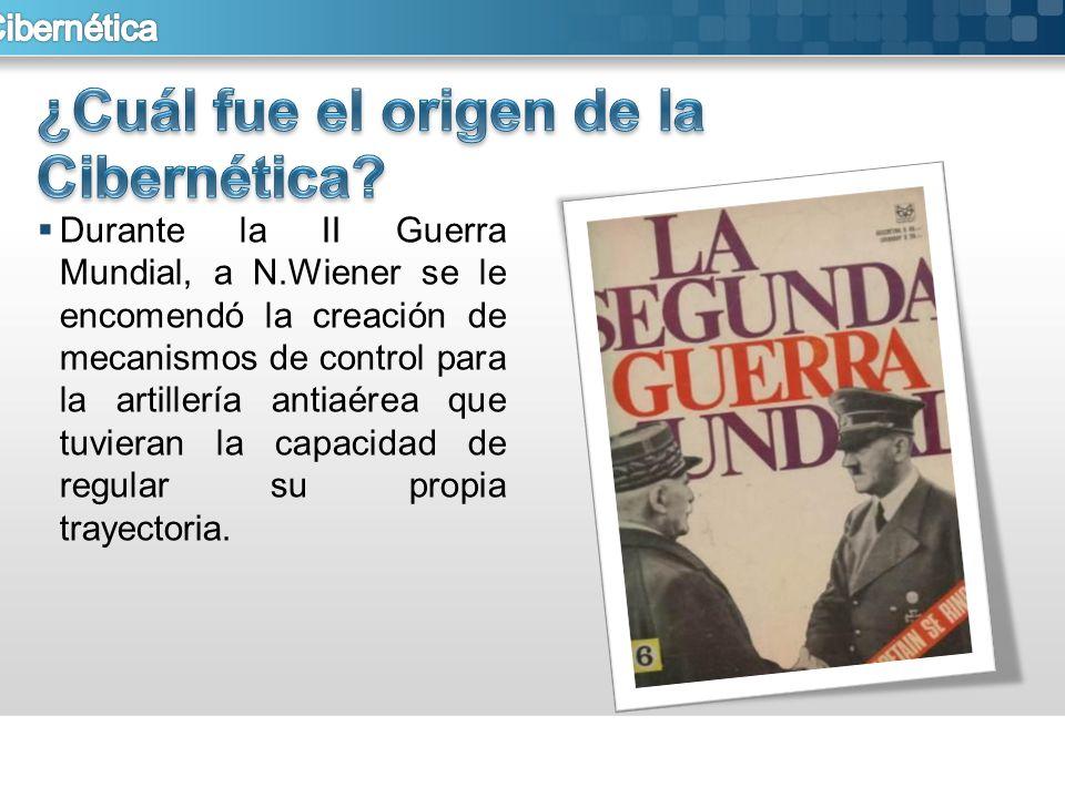 Durante la II Guerra Mundial, a N.Wiener se le encomendó la creación de mecanismos de control para la artillería antiaérea que tuvieran la capacidad d