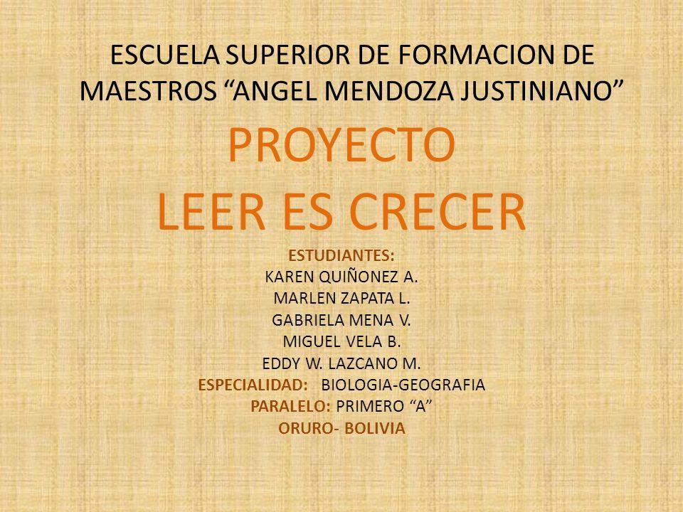 ESCUELA SUPERIOR DE FORMACION DE MAESTROS ANGEL MENDOZA JUSTINIANO PROYECTO LEER ES CRECER ESTUDIANTES: KAREN QUIÑONEZ A. MARLEN ZAPATA L. GABRIELA ME