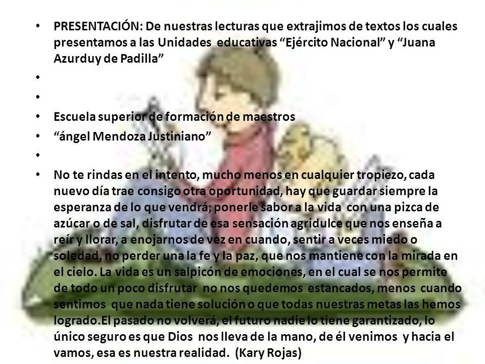PRESENTACIÓN: De nuestras lecturas que extrajimos de textos los cuales presentamos a las Unidades educativas Ejército Nacional y Juana Azurduy de Padi
