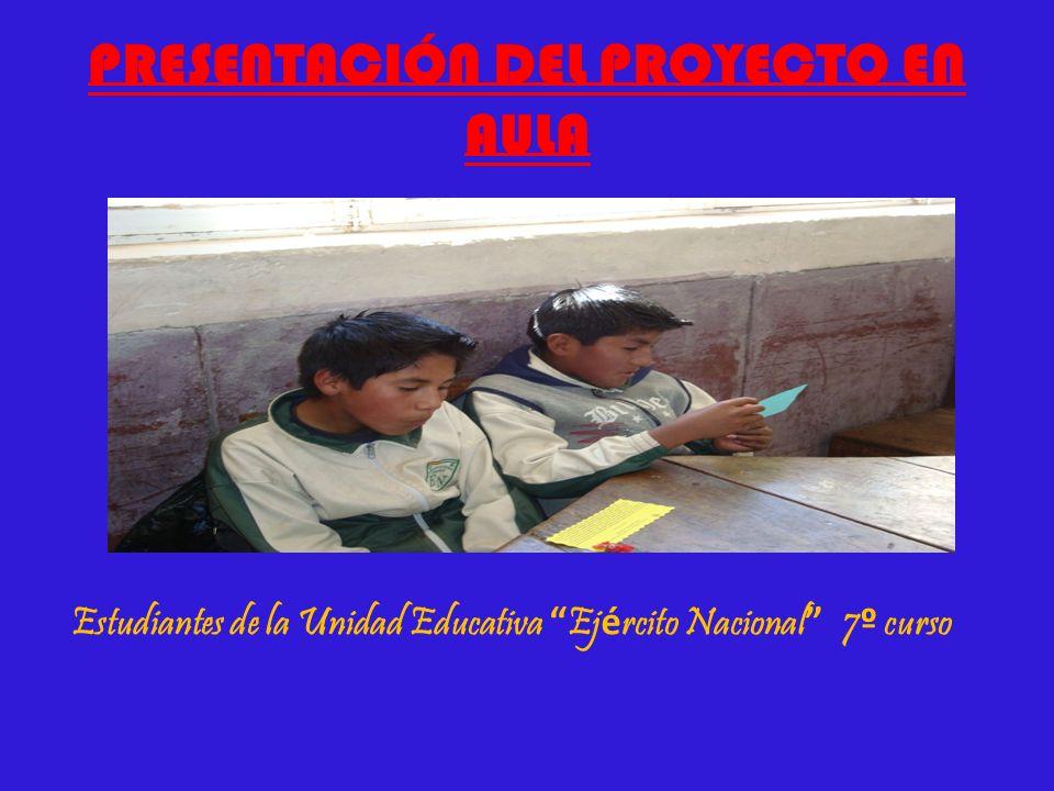 PRESENTACIÓN DEL PROYECTO EN AULA Estudiantes de la Unidad Educativa Ej é rcito Nacional 7 º curso