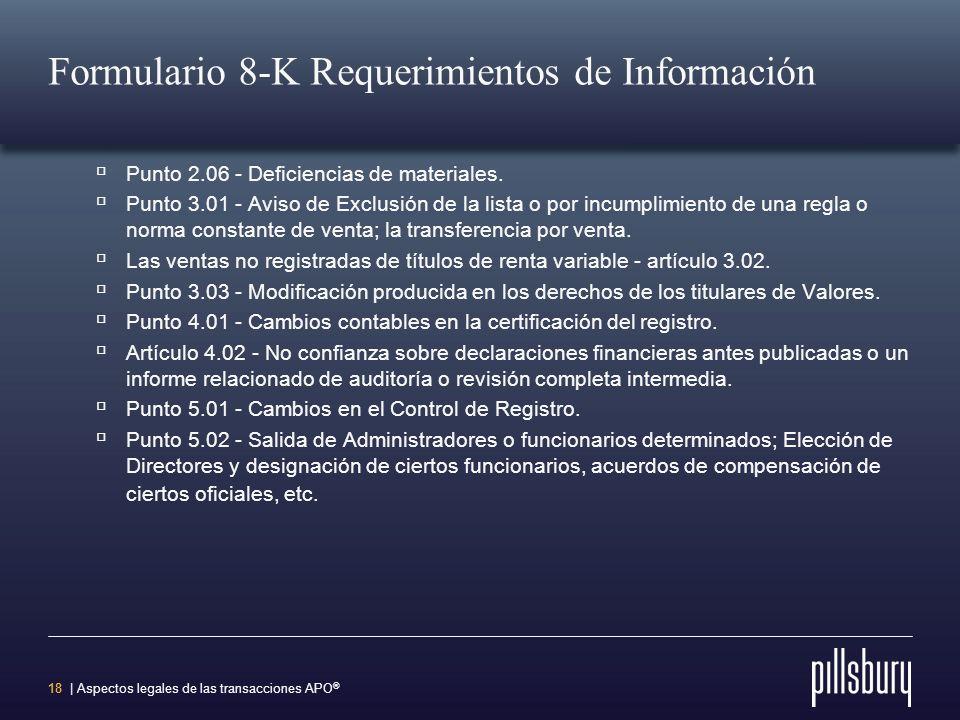 17 | Aspectos legales de las transacciones APO ® Formulario 8-K Requerimientos de Información Los eventos que hacen necesario una presentación del 8-K