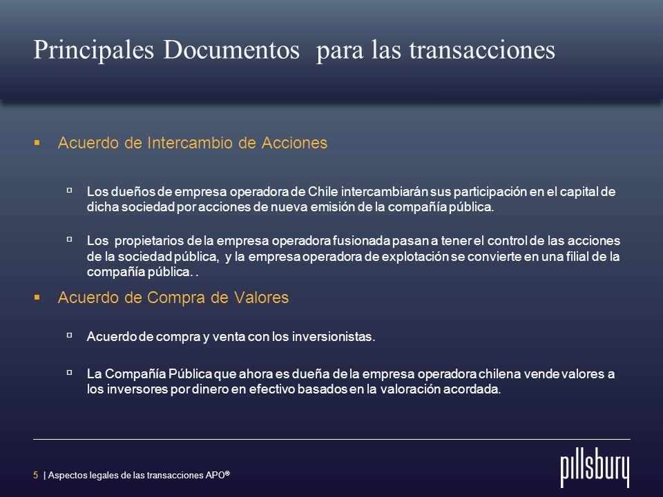 5 | Aspectos legales de las transacciones APO ® Principales Documentos para las transacciones Acuerdo de Intercambio de Acciones Los dueños de empresa operadora de Chile intercambiarán sus participación en el capital de dicha sociedad por acciones de nueva emisión de la compañía pública.